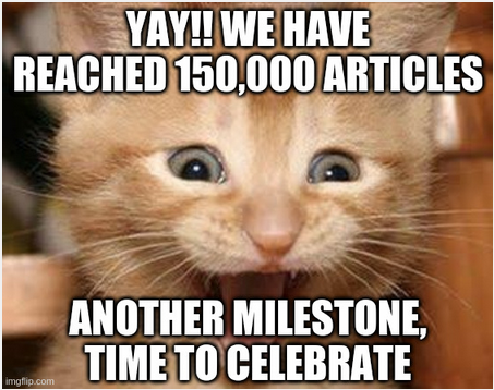 150,000 Articles: Yay!! We have reached 150,000 articles. Another milestone, time to celebrate