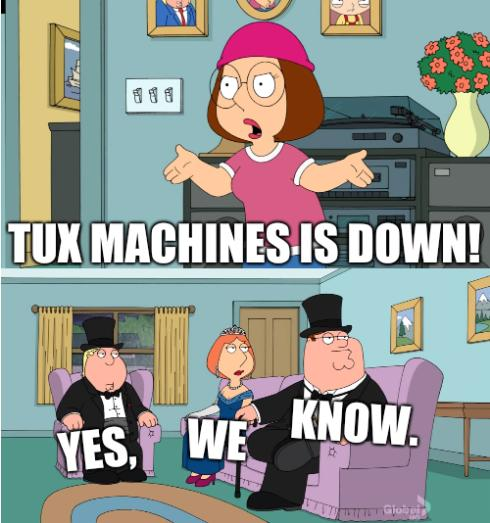 Tux Machines is down! Yes, We Know.